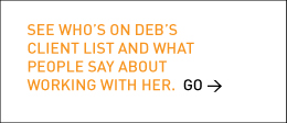 See who's on Deb's client list and what people say about working with her. > Go